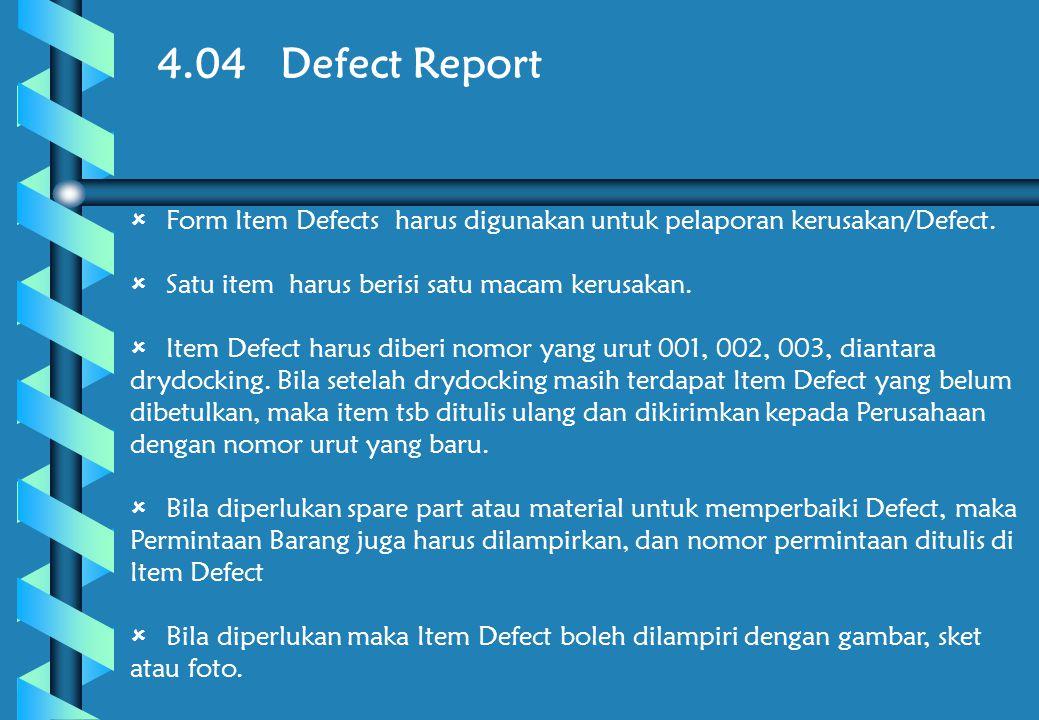 4.04 Defect Report Form Item Defects harus digunakan untuk pelaporan kerusakan/Defect. Satu item harus berisi satu macam kerusakan.