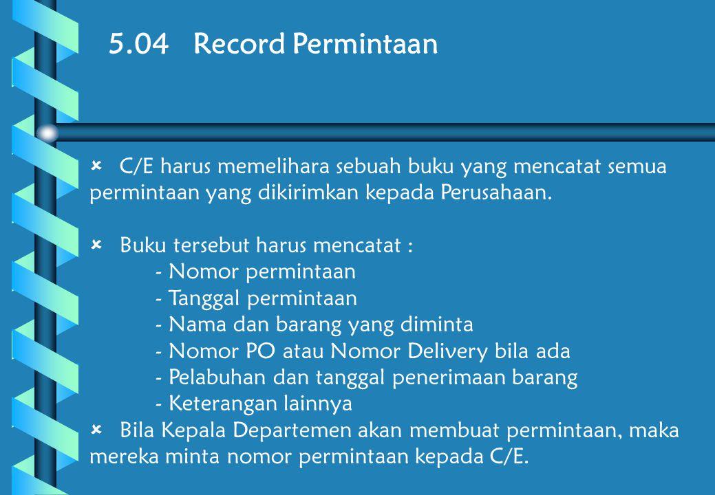 5.04 Record Permintaan C/E harus memelihara sebuah buku yang mencatat semua permintaan yang dikirimkan kepada Perusahaan.
