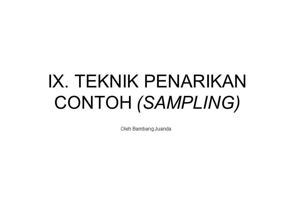 IX. TEKNIK PENARIKAN CONTOH (SAMPLING)