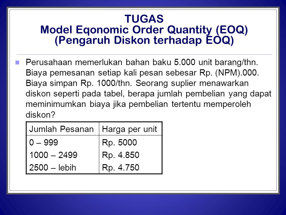 TUGAS Model Eqonomic Order Quantity (EOQ) (Pengaruh Diskon terhadap EOQ)