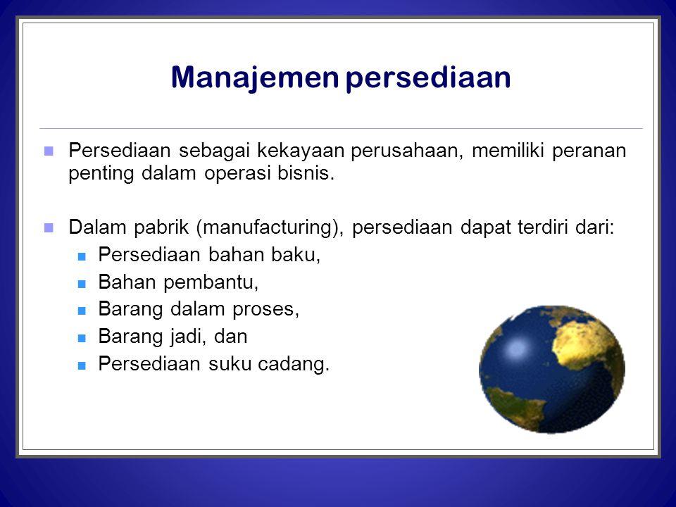 Manajemen persediaan Persediaan sebagai kekayaan perusahaan, memiliki peranan penting dalam operasi bisnis.