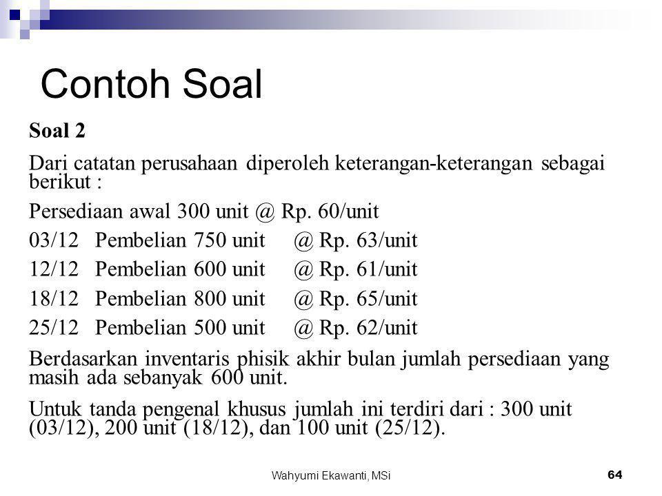 Contoh Soal Soal 2. Dari catatan perusahaan diperoleh keterangan-keterangan sebagai berikut : Persediaan awal 300 unit @ Rp. 60/unit.
