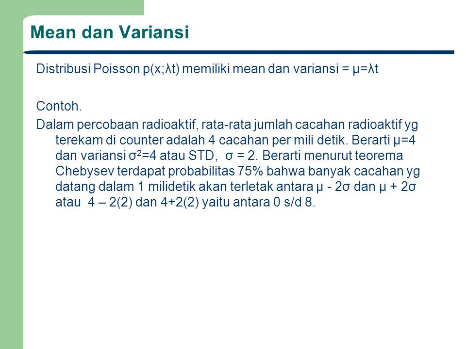 Mean dan Variansi Distribusi Poisson p(x;λt) memiliki mean dan variansi = μ=λt. Contoh.