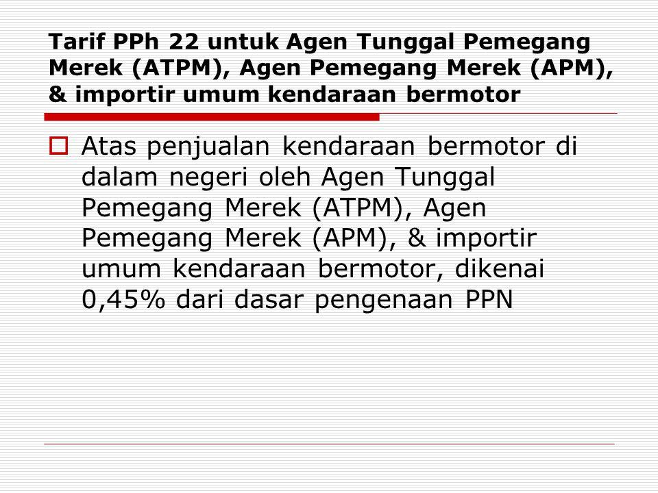 Tarif PPh 22 untuk Agen Tunggal Pemegang Merek (ATPM), Agen Pemegang Merek (APM), & importir umum kendaraan bermotor