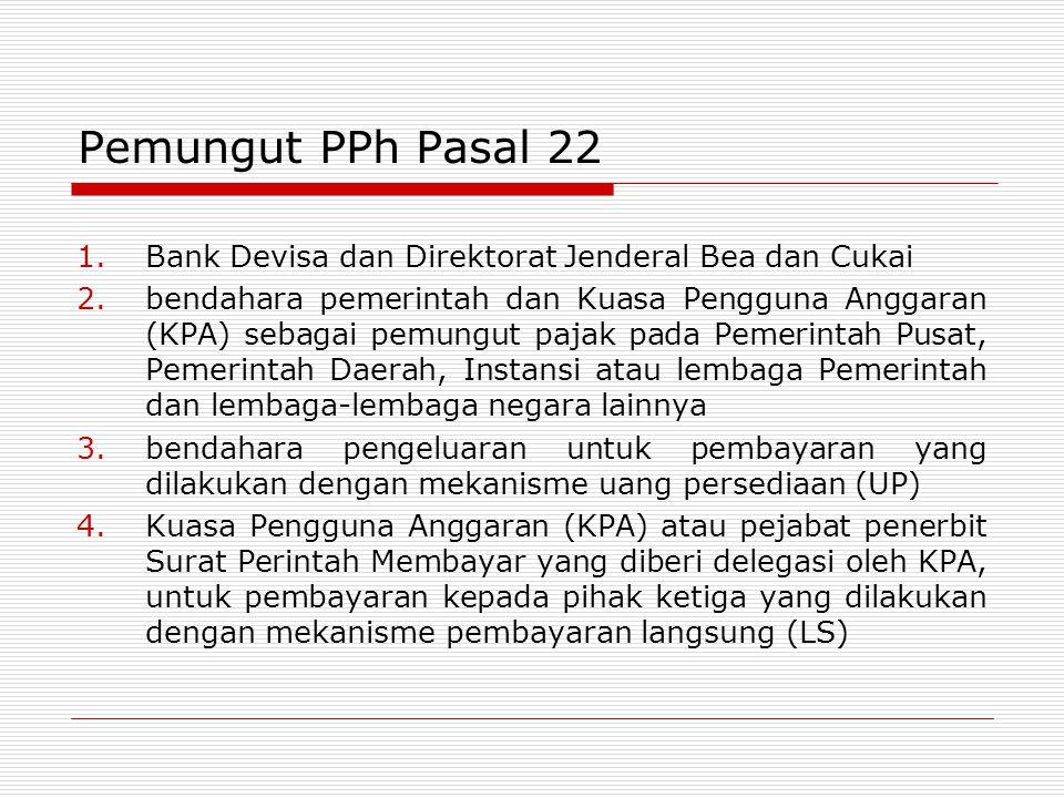 Pemungut PPh Pasal 22 Bank Devisa dan Direktorat Jenderal Bea dan Cukai.