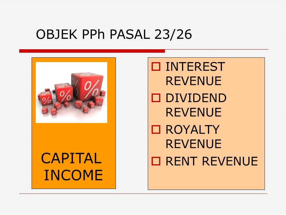 CAPITAL INCOME OBJEK PPh PASAL 23/26 INTEREST REVENUE DIVIDEND REVENUE