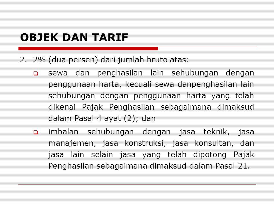 OBJEK DAN TARIF 2. 2% (dua persen) dari jumlah bruto atas: