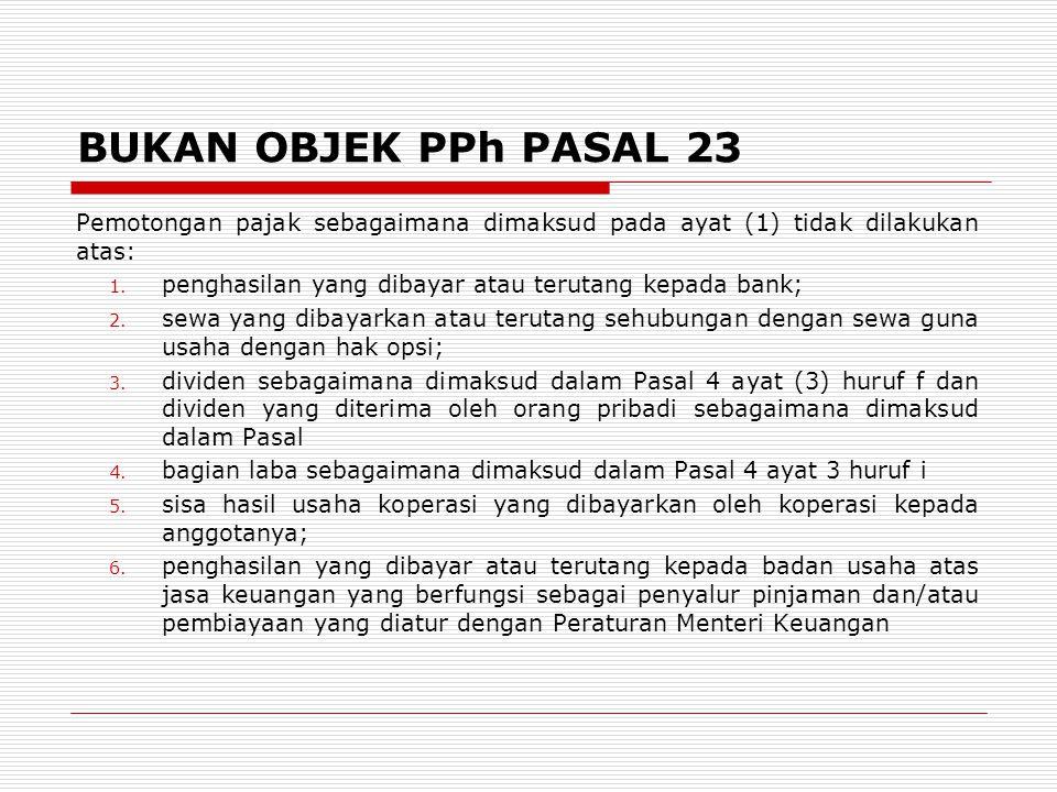 BUKAN OBJEK PPh PASAL 23 Pemotongan pajak sebagaimana dimaksud pada ayat (1) tidak dilakukan atas: