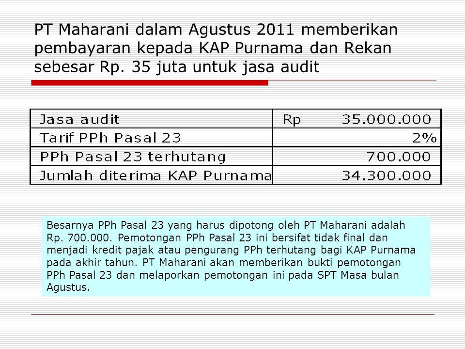 PT Maharani dalam Agustus 2011 memberikan pembayaran kepada KAP Purnama dan Rekan sebesar Rp. 35 juta untuk jasa audit