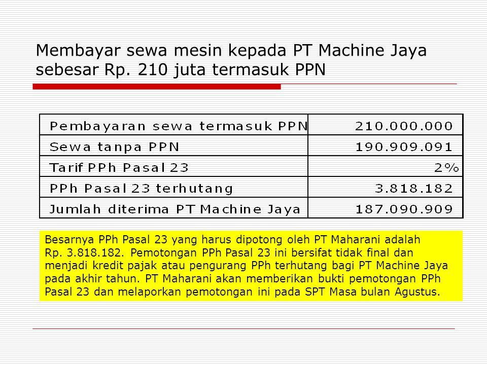 Membayar sewa mesin kepada PT Machine Jaya sebesar Rp