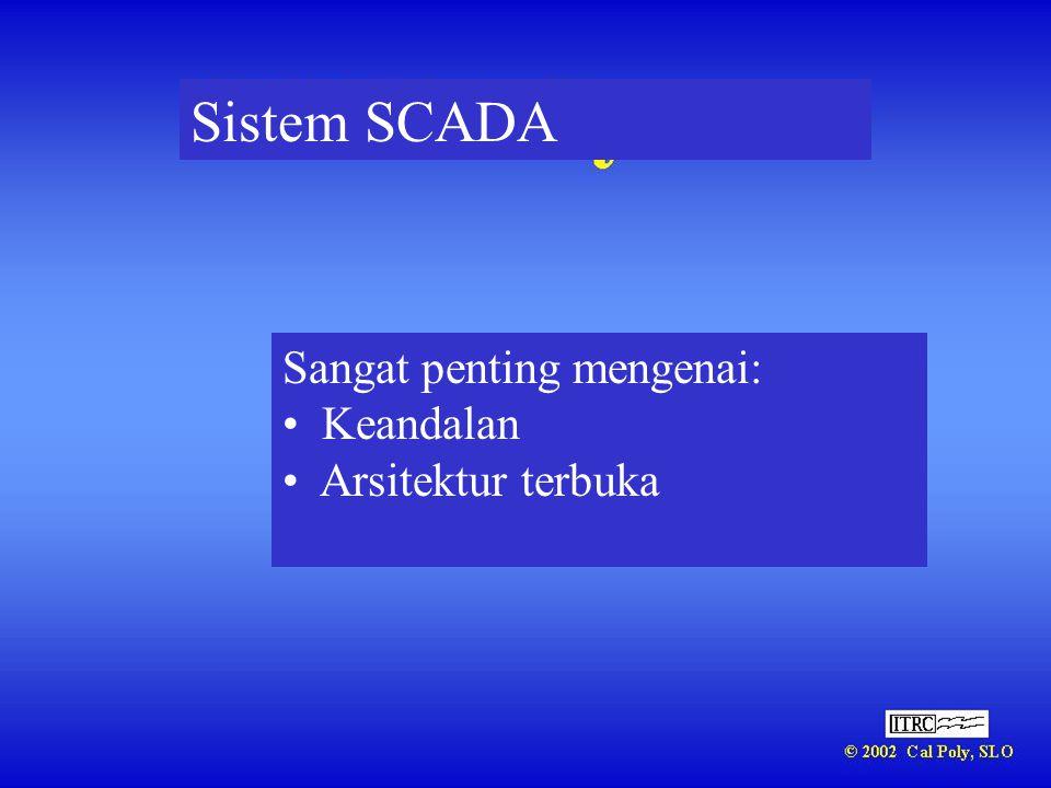 Sistem SCADA Sangat penting mengenai: Keandalan Arsitektur terbuka