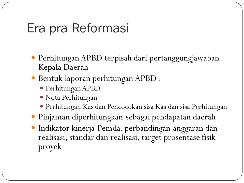 Era pra Reformasi Perhitungan APBD terpisah dari pertanggungjawaban Kepala Daerah. Bentuk laporan perhitungan APBD :