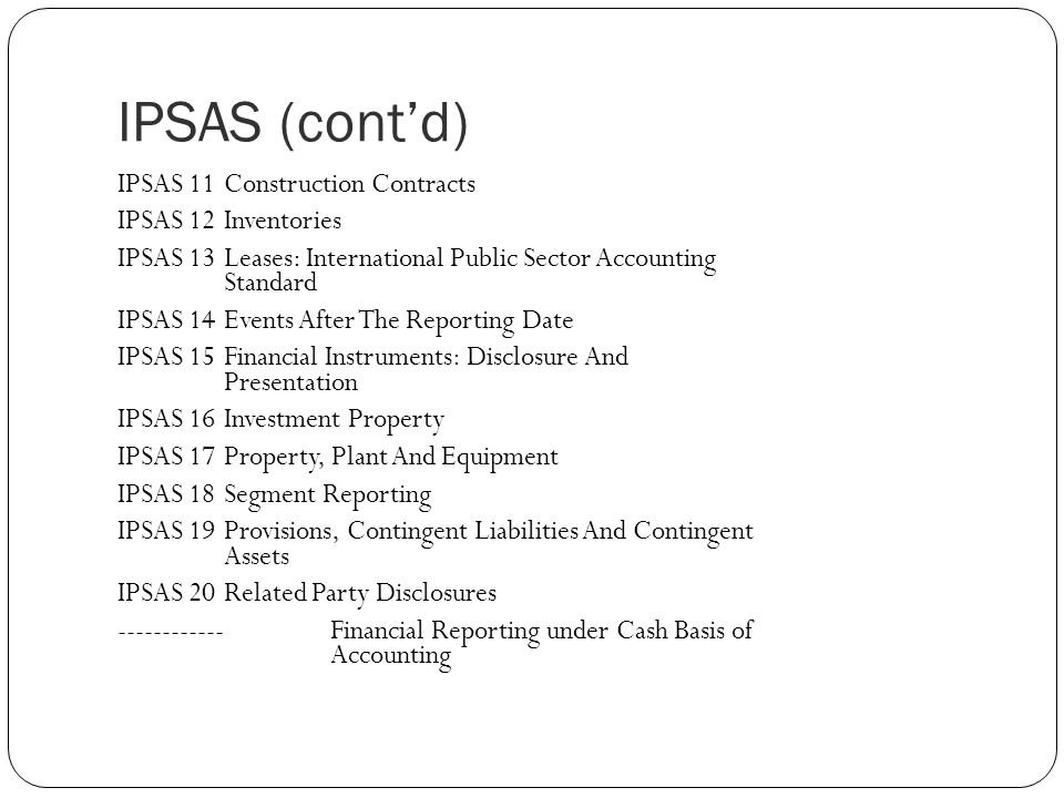IPSAS (cont'd) IPSAS 11 Construction Contracts IPSAS 12 Inventories