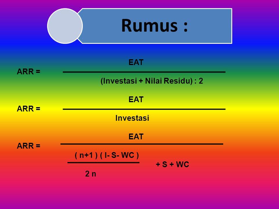ARR = (Investasi + Nilai Residu) : 2 Investasi ( n+1 ) ( I- S- WC )