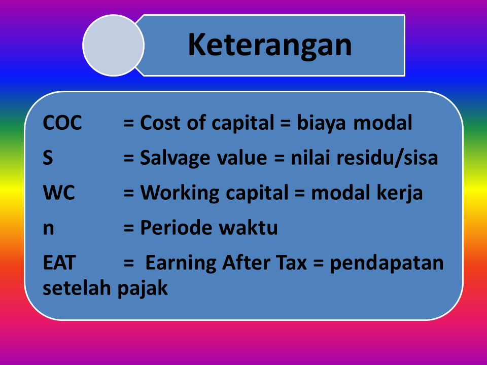 Keterangan EAT = Earning After Tax = pendapatan setelah pajak. n = Periode waktu. WC = Working capital = modal kerja.