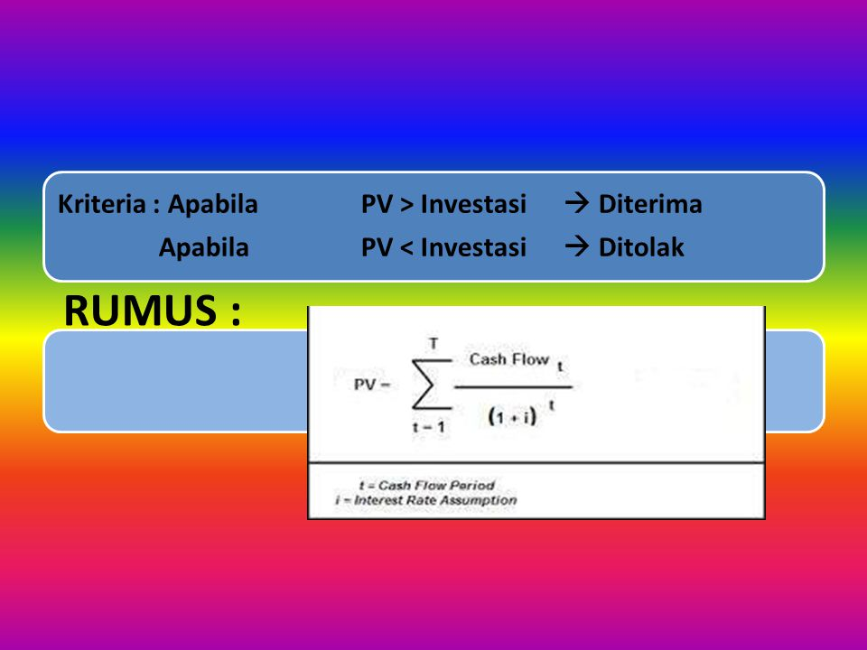 RUMUS : Kriteria : Apabila PV > Investasi  Diterima