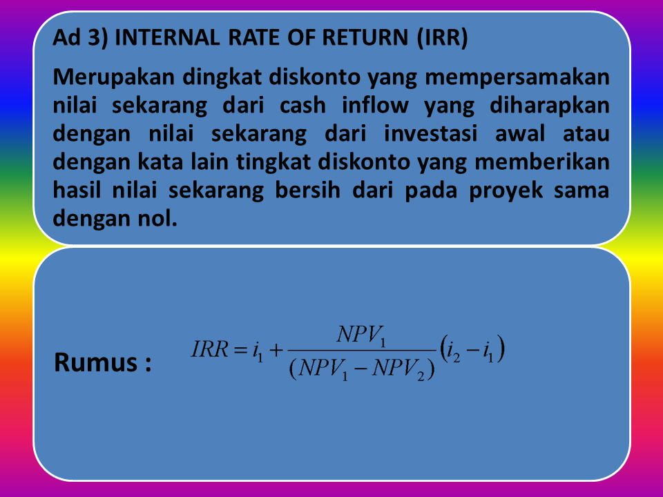 Rumus : Ad 3) INTERNAL RATE OF RETURN (IRR)