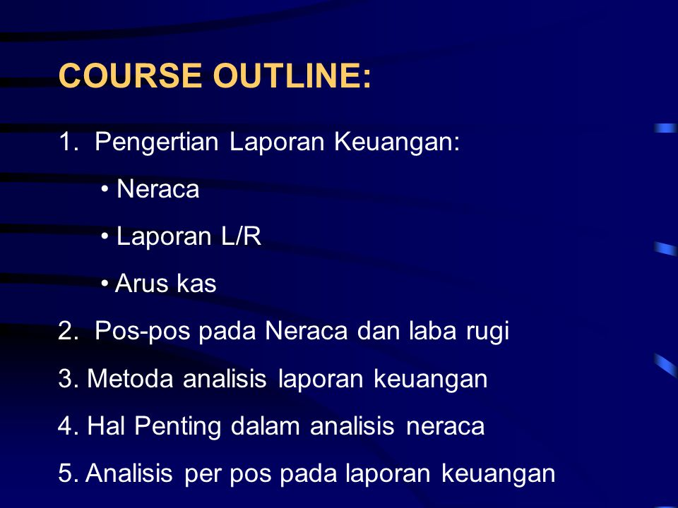 COURSE OUTLINE: 1. Pengertian Laporan Keuangan: Neraca Laporan L/R