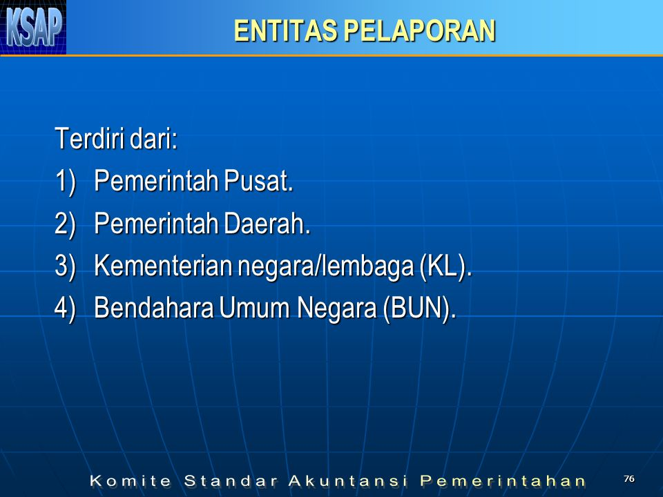 3) Kementerian negara/lembaga (KL). 4) Bendahara Umum Negara (BUN).