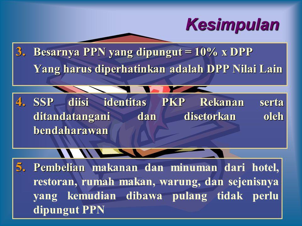 Kesimpulan Besarnya PPN yang dipungut = 10% x DPP