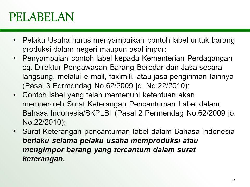 PELABELAN Pelaku Usaha harus menyampaikan contoh label untuk barang produksi dalam negeri maupun asal impor;