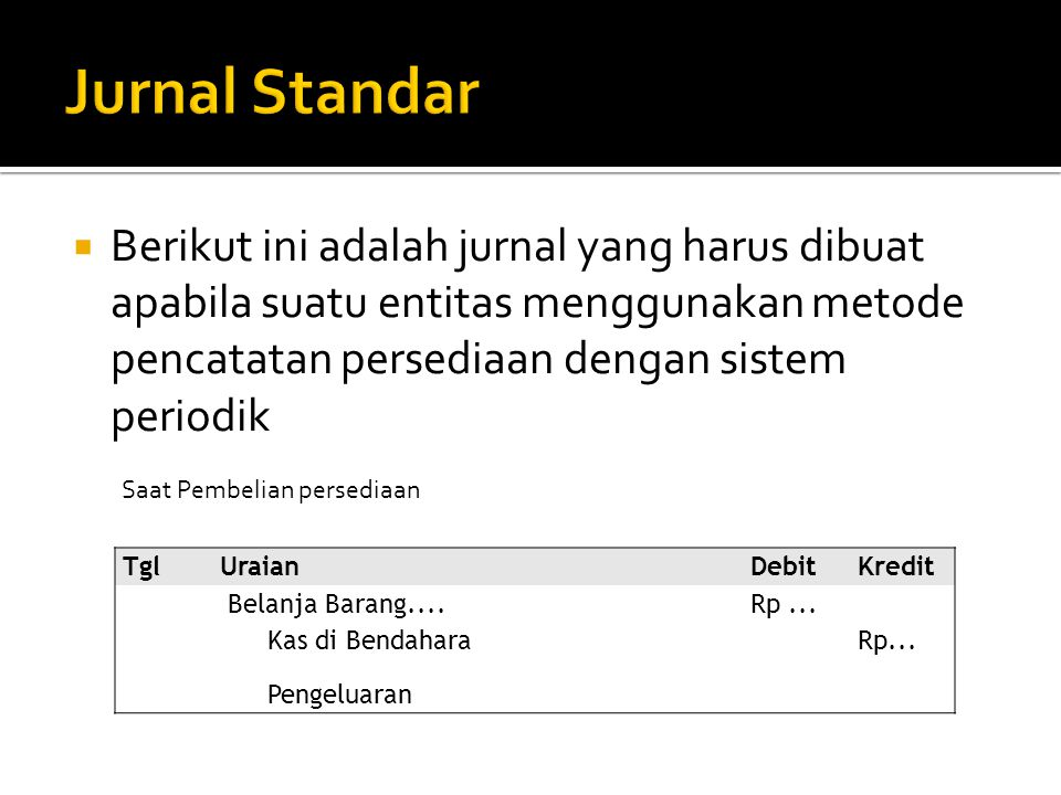 Jurnal Standar Berikut ini adalah jurnal yang harus dibuat apabila suatu entitas menggunakan metode pencatatan persediaan dengan sistem periodik.