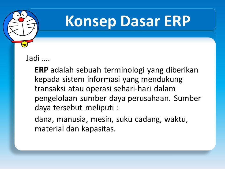 Konsep Dasar ERP Jadi ….