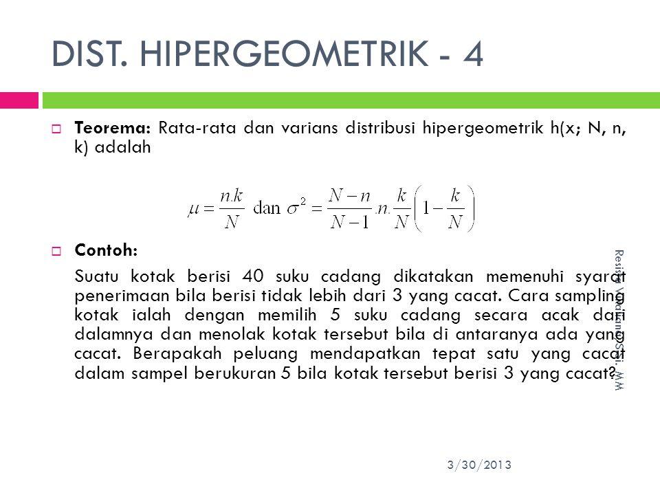 DIST. HIPERGEOMETRIK - 4 Teorema: Rata-rata dan varians distribusi hipergeometrik h(x; N, n, k) adalah.