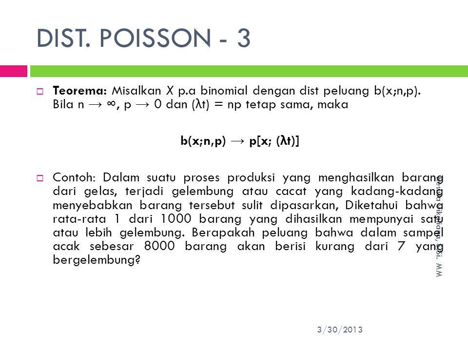 DIST. POISSON - 3 Teorema: Misalkan X p.a binomial dengan dist peluang b(x;n,p). Bila n → ∞, p → 0 dan (λt) = np tetap sama, maka.