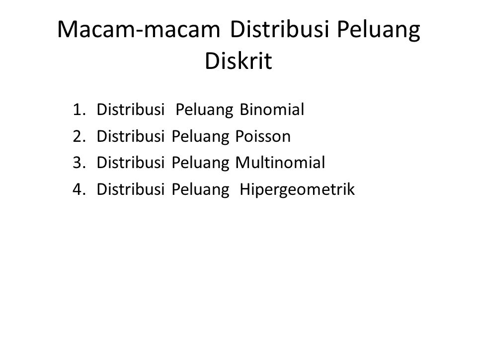 Macam-macam Distribusi Peluang Diskrit