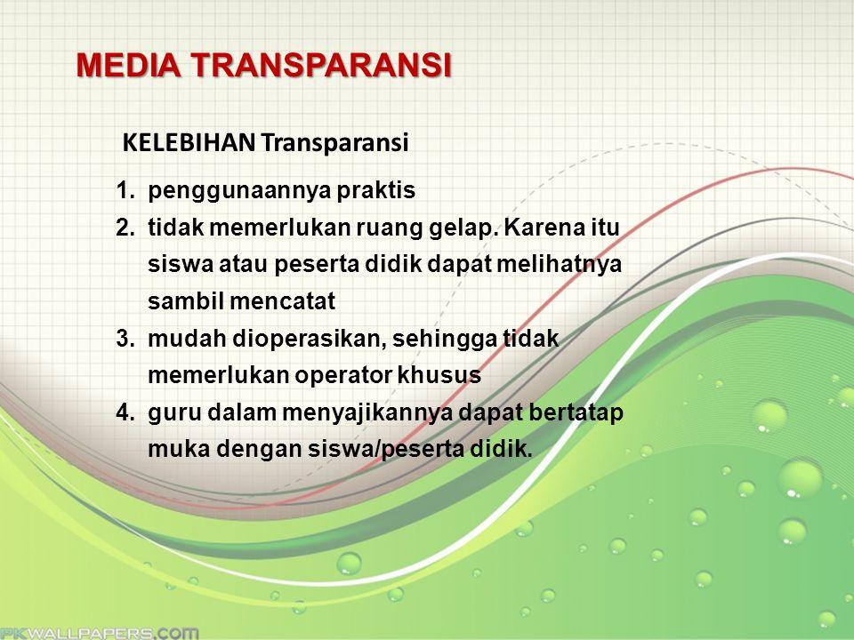 MEDIA TRANSPARANSI KELEBIHAN Transparansi penggunaannya praktis
