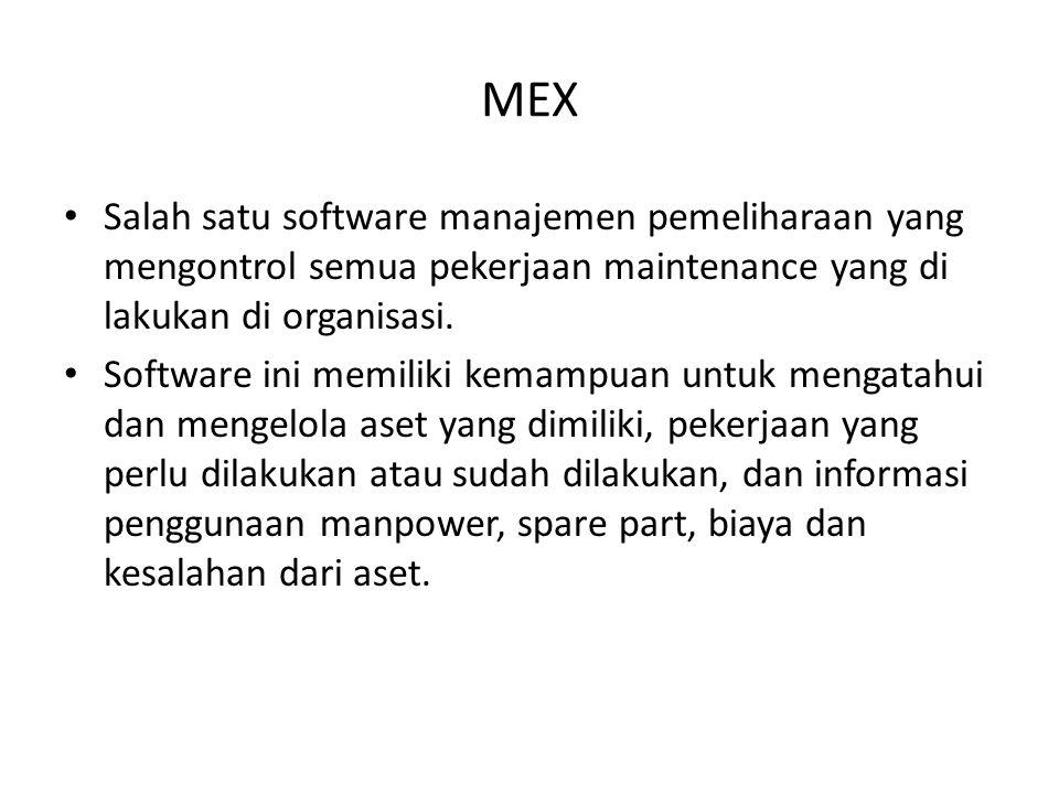 MEX Salah satu software manajemen pemeliharaan yang mengontrol semua pekerjaan maintenance yang di lakukan di organisasi.