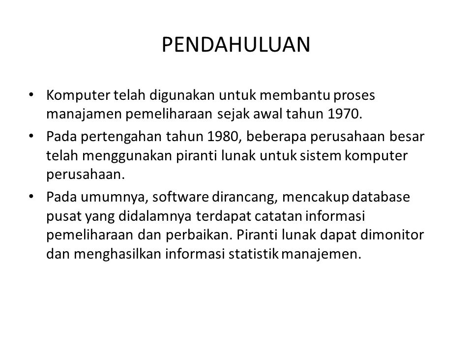 PENDAHULUAN Komputer telah digunakan untuk membantu proses manajamen pemeliharaan sejak awal tahun 1970.