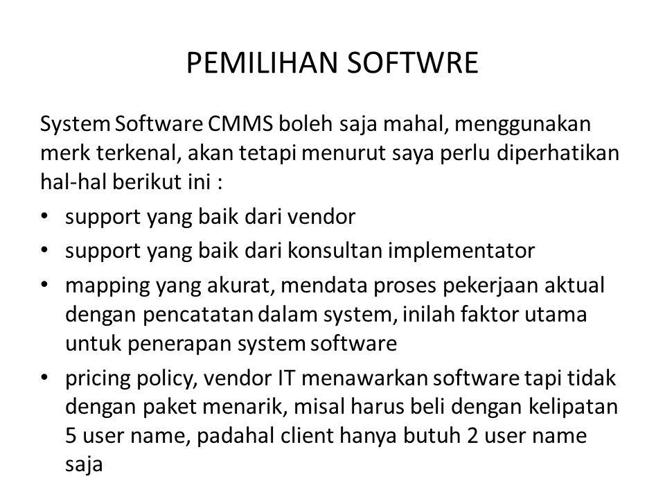 PEMILIHAN SOFTWRE System Software CMMS boleh saja mahal, menggunakan merk terkenal, akan tetapi menurut saya perlu diperhatikan hal-hal berikut ini :
