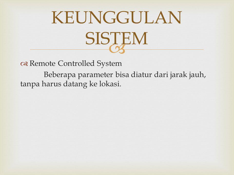 KEUNGGULAN SISTEM Remote Controlled System