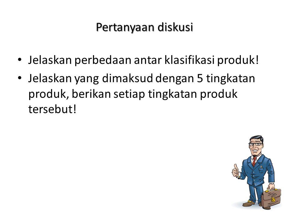 Pertanyaan diskusi Jelaskan perbedaan antar klasifikasi produk!