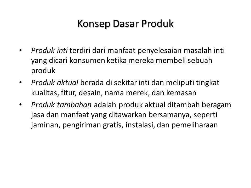 Konsep Dasar Produk Produk inti terdiri dari manfaat penyelesaian masalah inti yang dicari konsumen ketika mereka membeli sebuah produk.