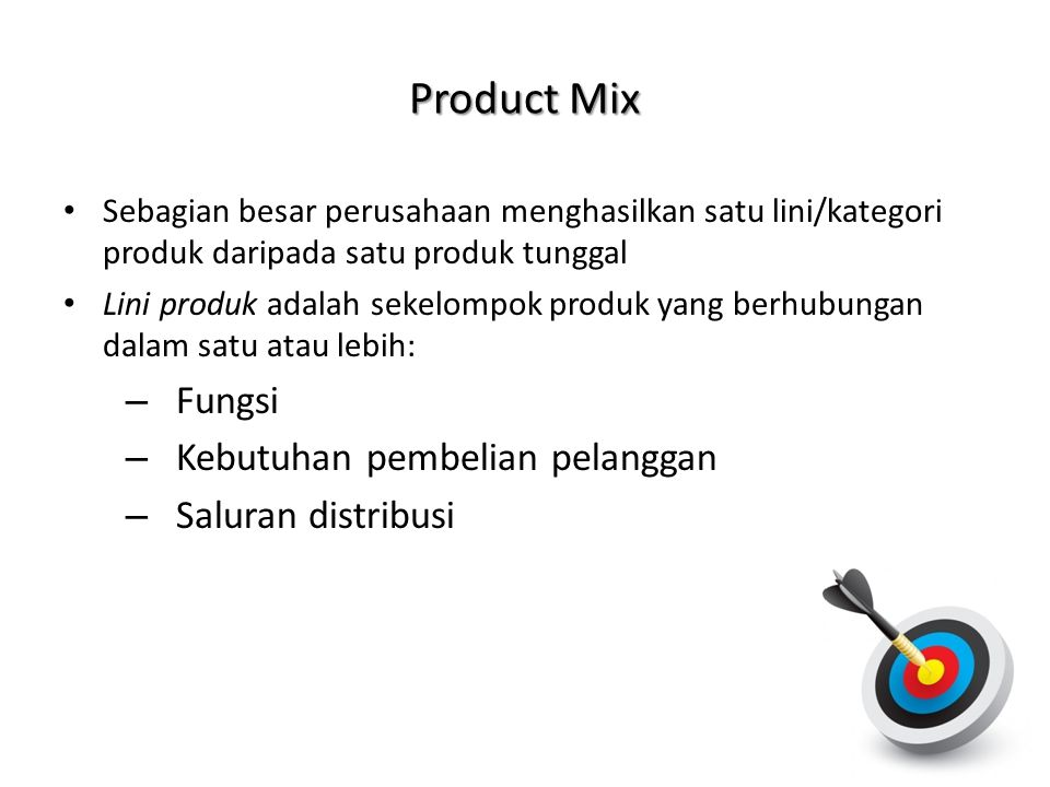 Product Mix Fungsi Kebutuhan pembelian pelanggan Saluran distribusi