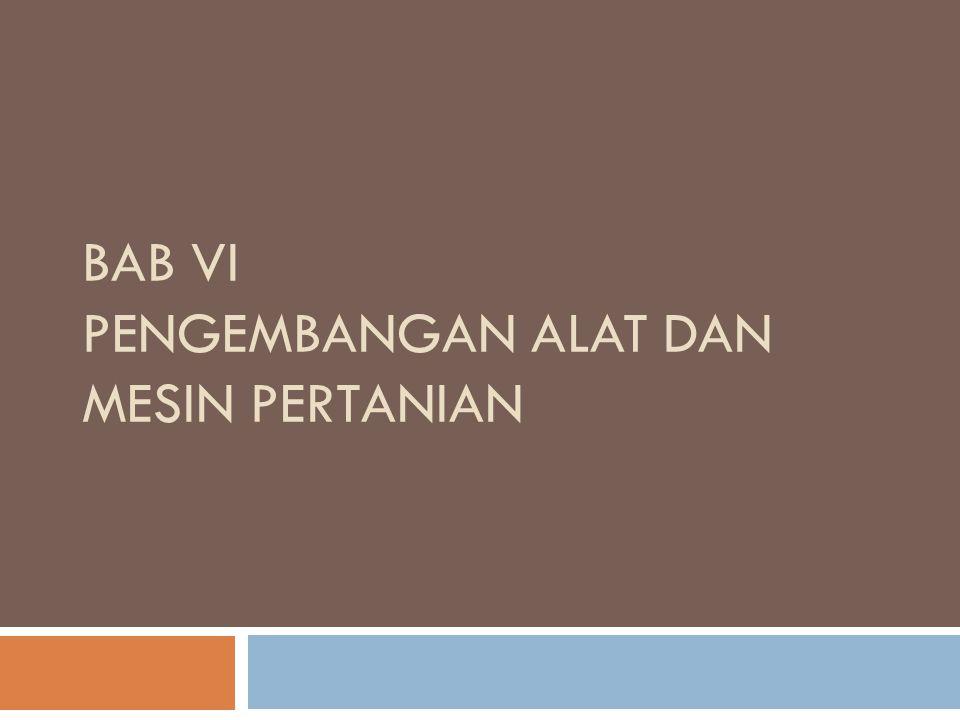 BAB VI Pengembangan Alat dan Mesin Pertanian