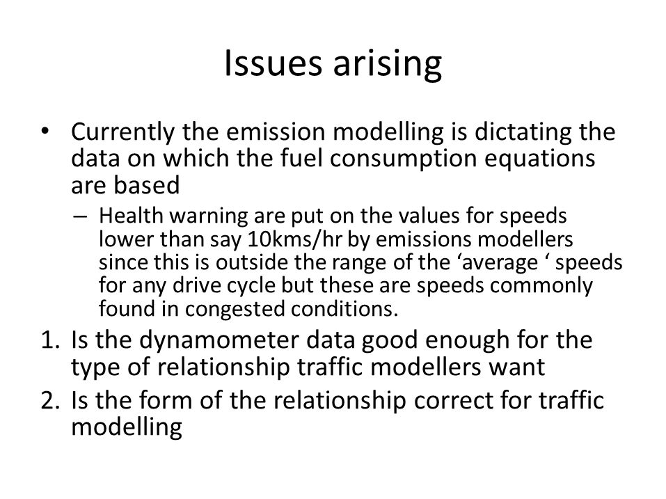 Issues arising Currently the emission modelling is dictating the data on which the fuel consumption equations are based.