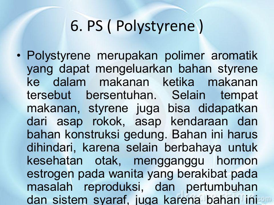 6. PS ( Polystyrene )