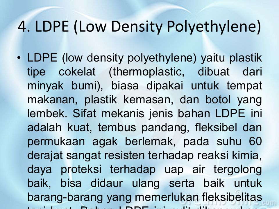 4. LDPE (Low Density Polyethylene)