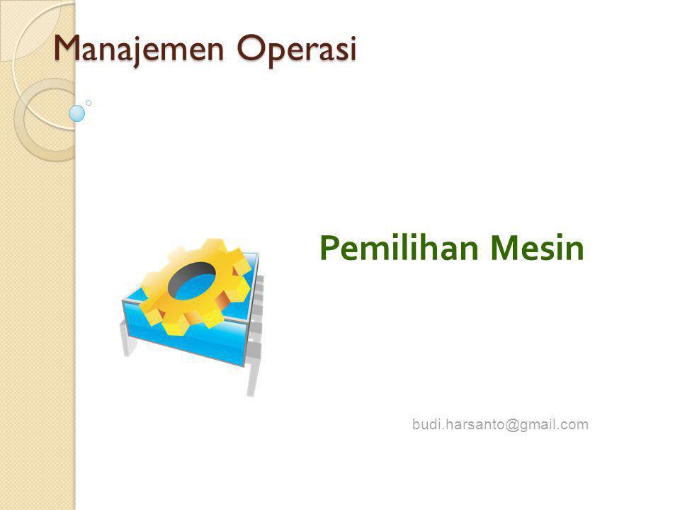 Manajemen Operasi Pemilihan Mesin budi.harsanto@gmail.com