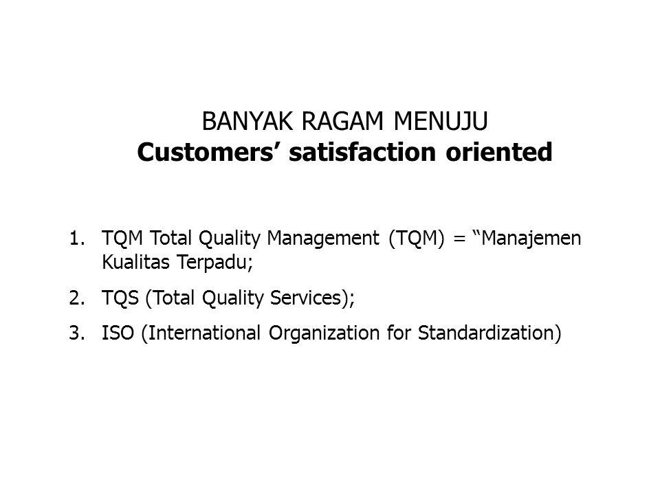 BANYAK RAGAM MENUJU Customers' satisfaction oriented