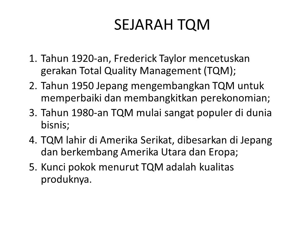 SEJARAH TQM Tahun 1920-an, Frederick Taylor mencetuskan gerakan Total Quality Management (TQM);
