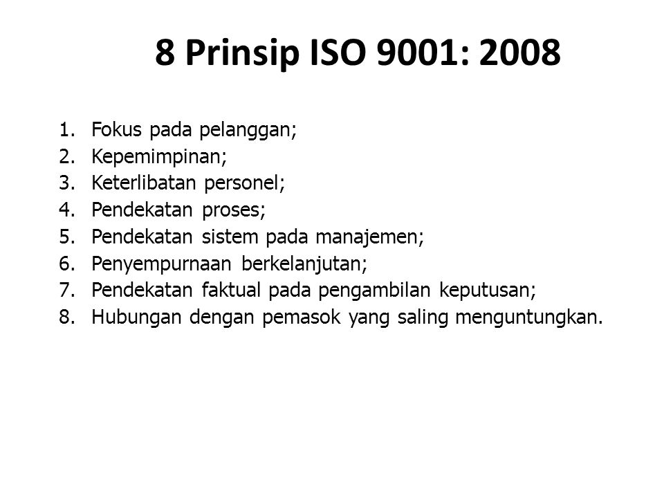 8 Prinsip ISO 9001: 2008 Fokus pada pelanggan; Kepemimpinan;