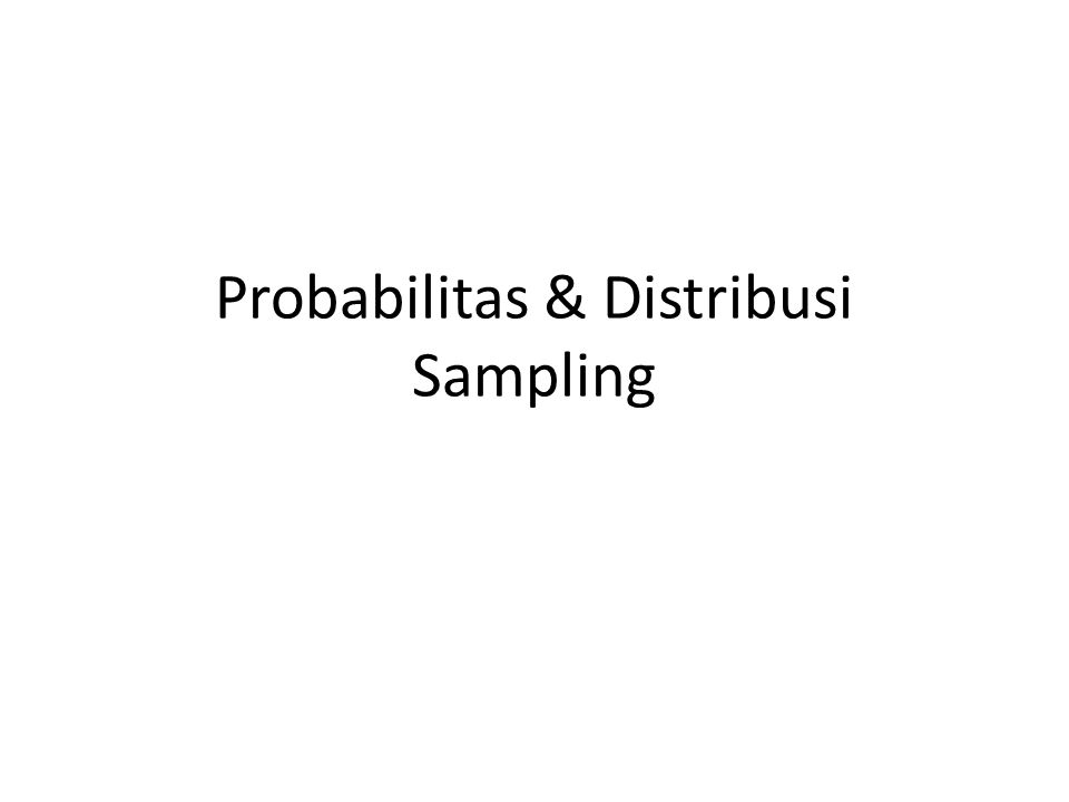 Probabilitas & Distribusi Sampling