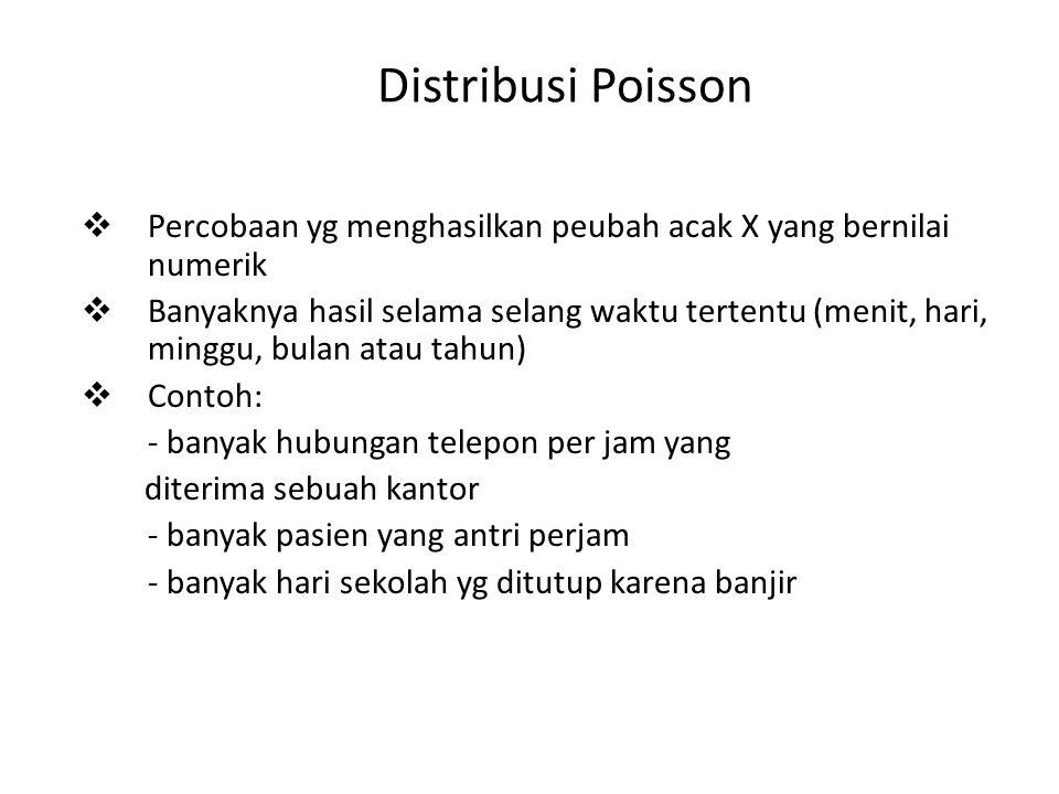 Distribusi Poisson Percobaan yg menghasilkan peubah acak X yang bernilai numerik.