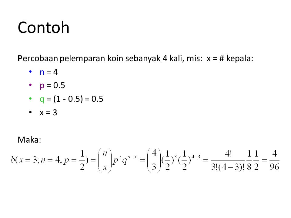 Contoh Percobaan pelemparan koin sebanyak 4 kali, mis: x = # kepala: