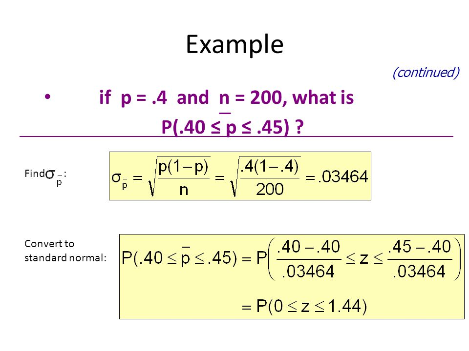Example if p = .4 and n = 200, what is P(.40 ≤ p ≤ .45) (continued)